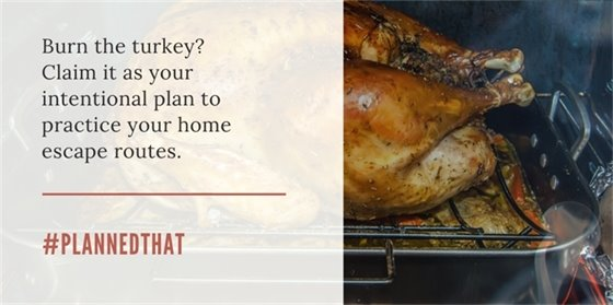 Image of turkey, Burn the turkey? Claim it as your intentional plan to practice your home escape routes.