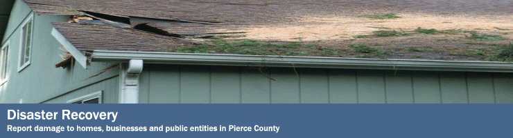 Disaster Recovery banner: Report damage to homes, business and public entries in Pierce County