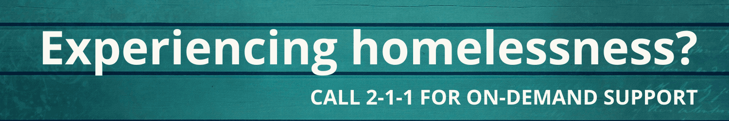 if you're experiencing homelessness call 2-1-1